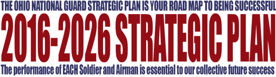 The Ohio national Guard Strategic Plan is the road map to being successful. The performance of each Soldier and Airman is essential to our collective future success.