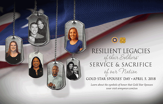 graphic with spose images on dog tags. Reads Resilient Legacise of their Soldier's Service and Sacrifice of our Nation. Gold Star Spouse Day - April 5th, 2018.