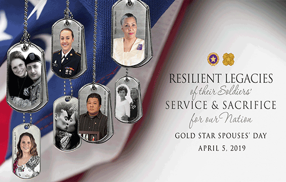Resilient Legacies of their Soldiers' Service and Sacrifice for our Nation: Gold Star Spouses' Day April 5, 2019 - graphic with flag in background and images on dog tags.